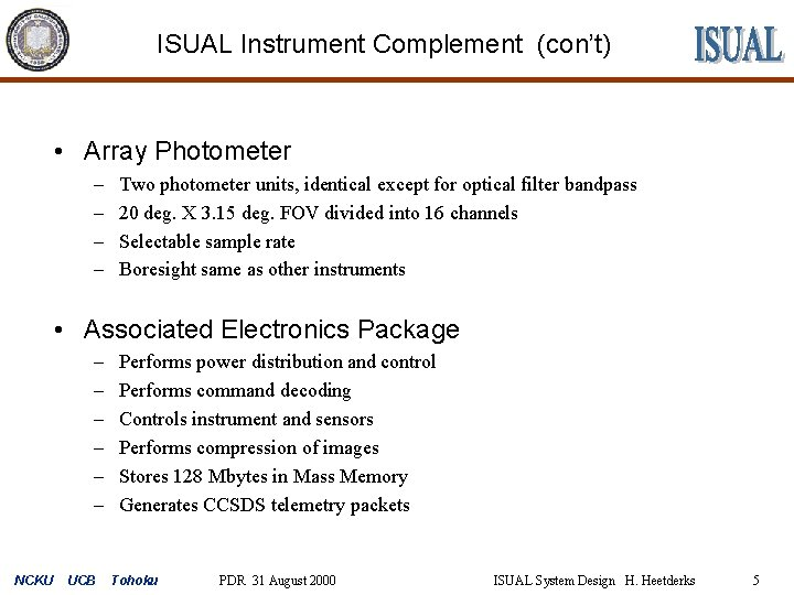 ISUAL Instrument Complement (con't) • Array Photometer – – Two photometer units, identical except