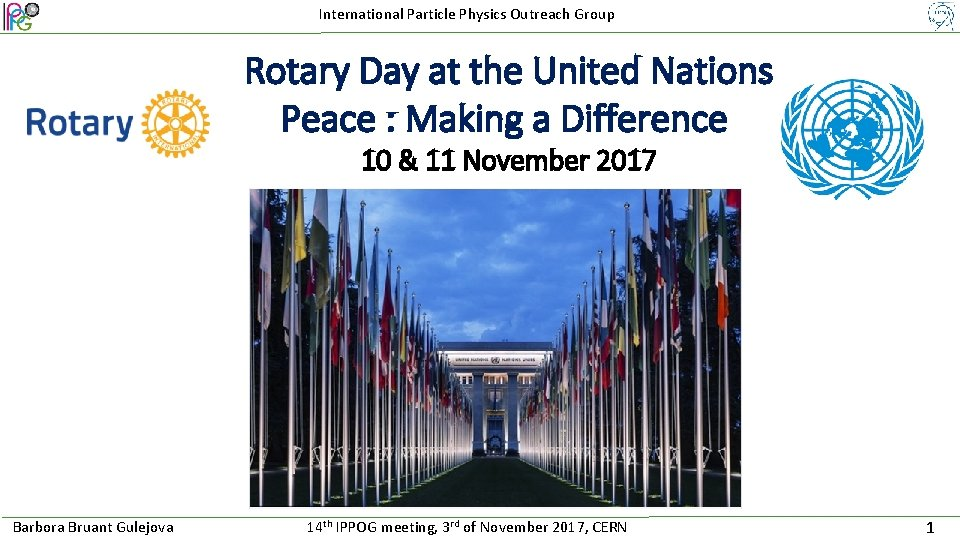 International Particle Physics Outreach Group Rotary Day at the United Nations Peace : Making