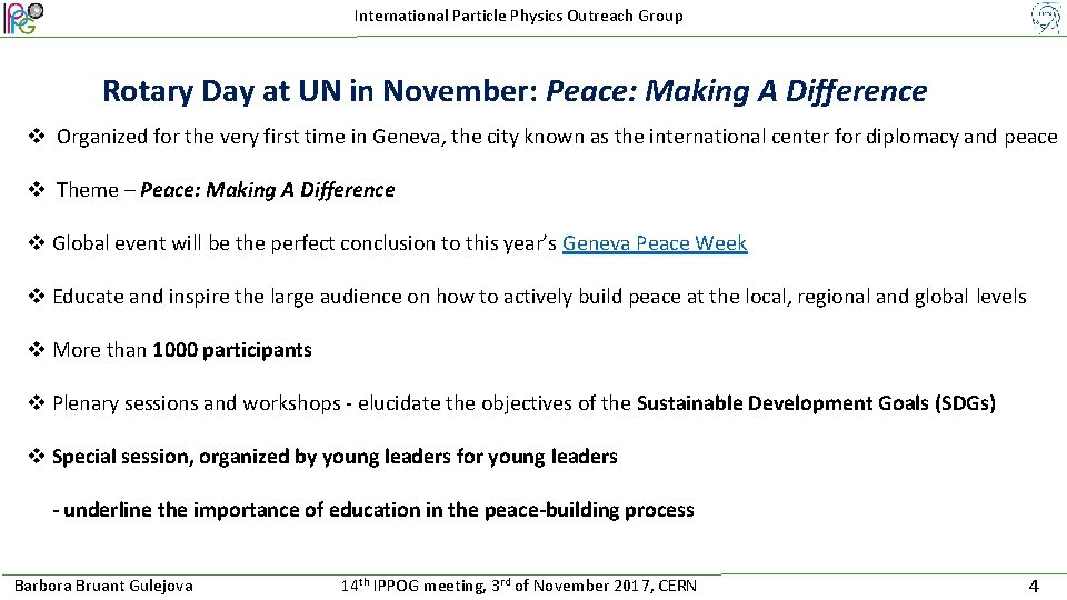 International Particle Physics Outreach Group Rotary Day at UN in November: Peace: Making A