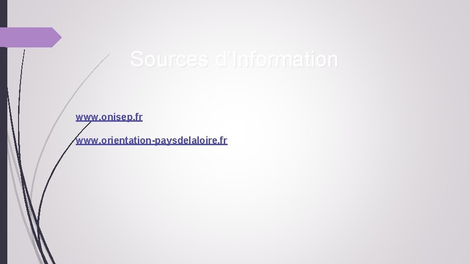Sources d'Information www. onisep. fr www. orientation-paysdelaloire. fr