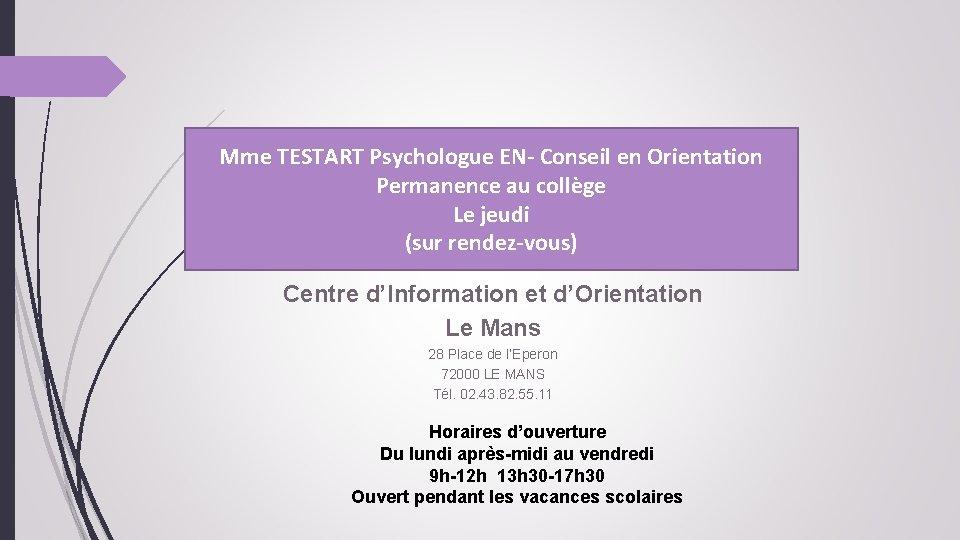 Mme TESTART Psychologue EN- Conseil en Orientation Permanence au collège Le jeudi (sur rendez-vous)