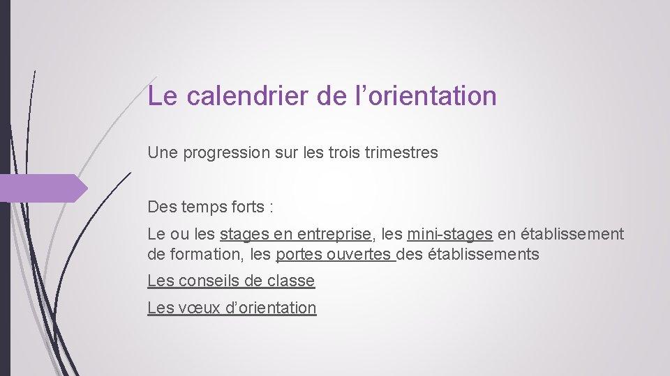 Le calendrier de l'orientation Une progression sur les trois trimestres Des temps forts :