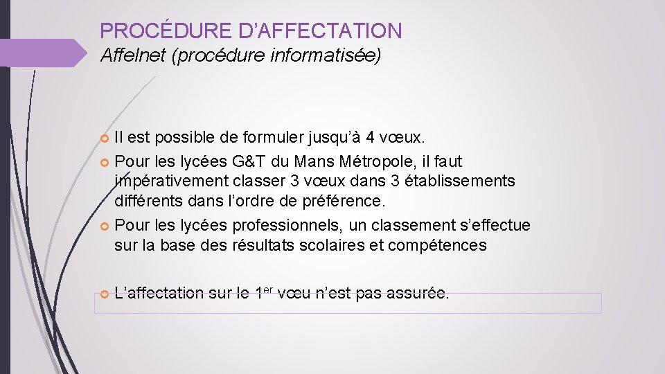 PROCÉDURE D'AFFECTATION Affelnet (procédure informatisée) Il est possible de formuler jusqu'à 4 vœux. Pour