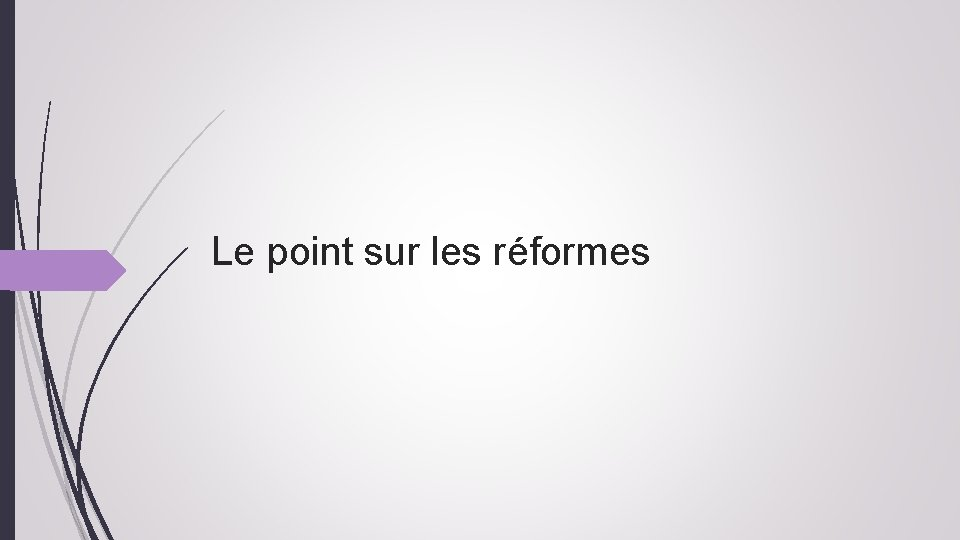 Le point sur les réformes