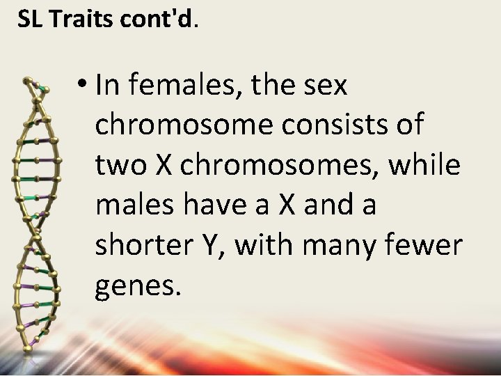 SL Traits cont'd. • In females, the sex chromosome consists of two X chromosomes,