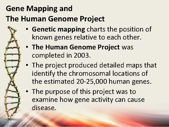 Gene Mapping and The Human Genome Project • Genetic mapping charts the position of