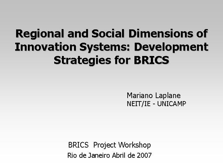 Regional and Social Dimensions of Innovation Systems: Development Strategies for BRICS Mariano Laplane NEIT/IE