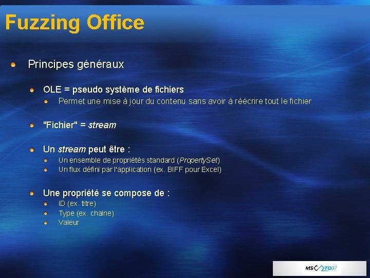 Fuzzing Office Principes généraux OLE = pseudo système de fichiers Permet une mise à