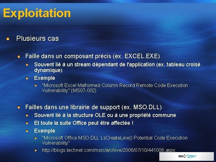 Exploitation Plusieurs cas Faille dans un composant précis (ex. EXCEL. EXE) Souvent lié à