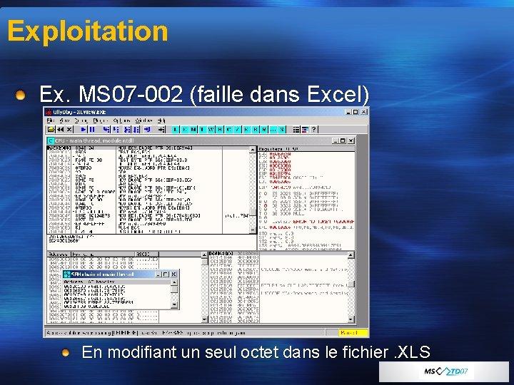 Exploitation Ex. MS 07 -002 (faille dans Excel) En modifiant un seul octet dans