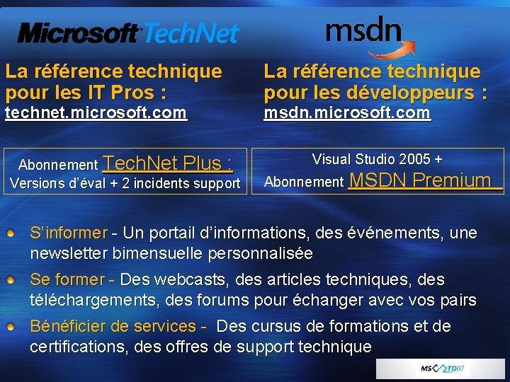 La référence technique pour les IT Pros : technet. microsoft. com Abonnement Tech. Net