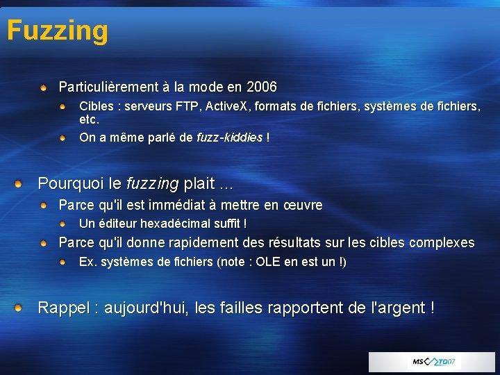 Fuzzing Particulièrement à la mode en 2006 Cibles : serveurs FTP, Active. X, formats