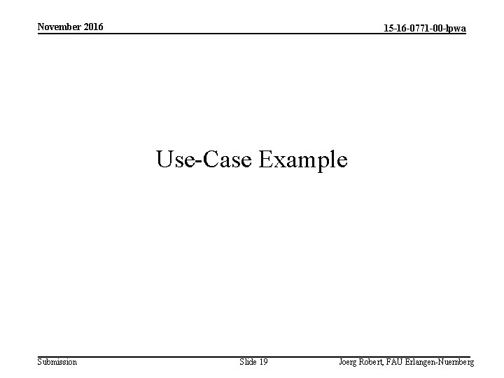 November 2016 15 -16 -0771 -00 -lpwa Use-Case Example Submission Slide 19 Joerg Robert,
