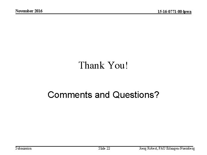 November 2016 15 -16 -0771 -00 -lpwa Thank You! Comments and Questions? Submission Slide