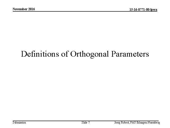 November 2016 15 -16 -0771 -00 -lpwa Definitions of Orthogonal Parameters Submission Slide 7