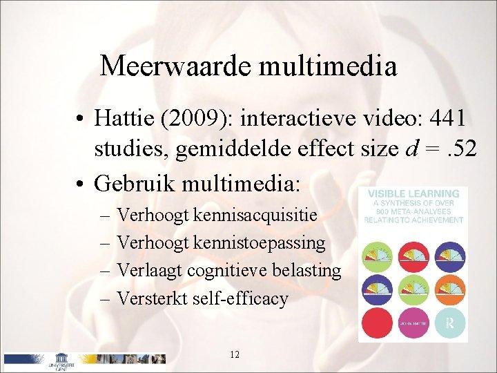Meerwaarde multimedia • Hattie (2009): interactieve video: 441 studies, gemiddelde effect size d =.