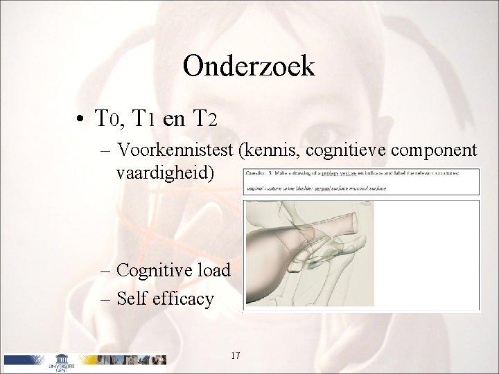 Onderzoek • T 0, T 1 en T 2 – Voorkennistest (kennis, cognitieve component