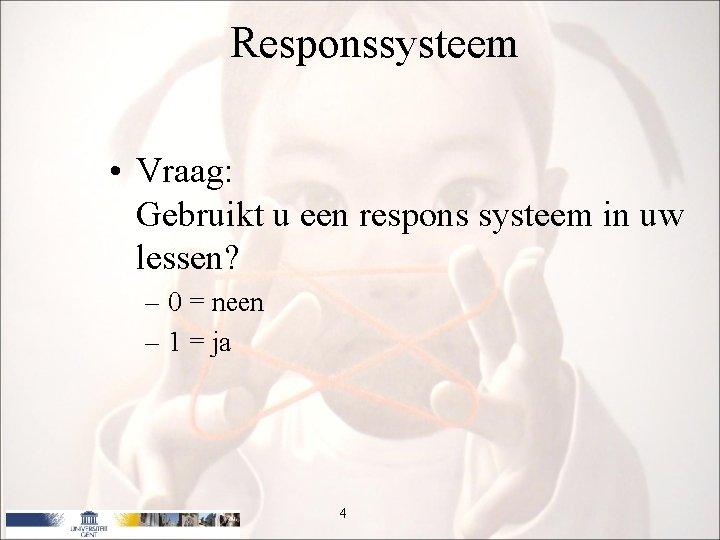 Responssysteem • Vraag: Gebruikt u een respons systeem in uw lessen? – 0 =