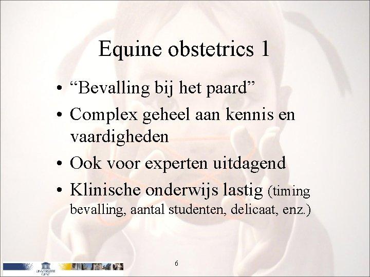 """Equine obstetrics 1 • """"Bevalling bij het paard"""" • Complex geheel aan kennis en"""