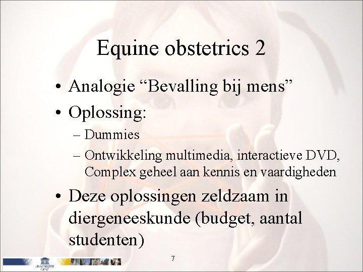 "Equine obstetrics 2 • Analogie ""Bevalling bij mens"" • Oplossing: – Dummies – Ontwikkeling"