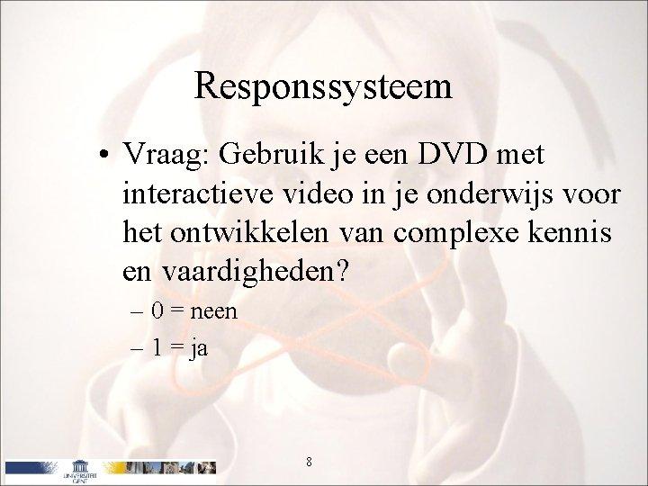 Responssysteem • Vraag: Gebruik je een DVD met interactieve video in je onderwijs voor