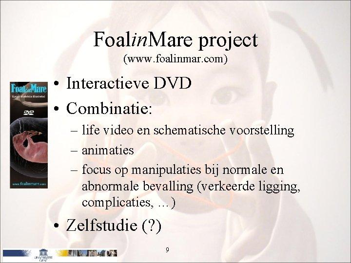 Foalin. Mare project (www. foalinmar. com) • Interactieve DVD • Combinatie: – life video