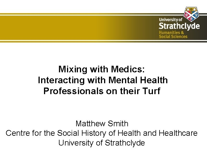 Mixing with Medics: Interacting with Mental Health Professionals on their Turf Matthew Smith Centre