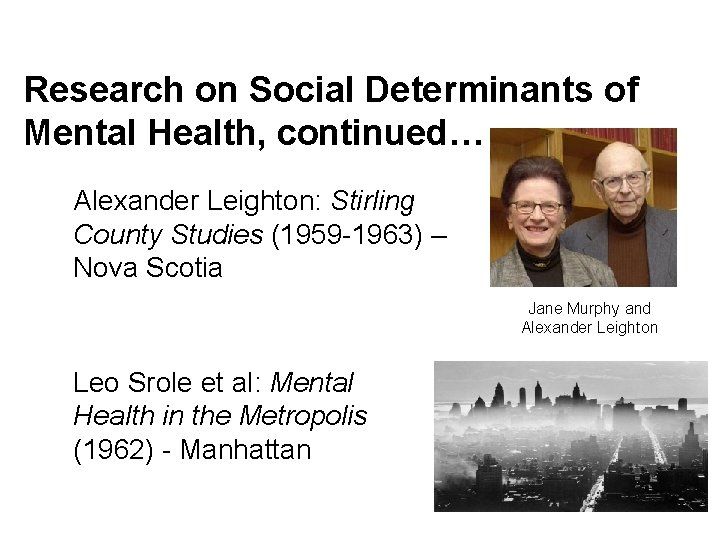 Research on Social Determinants of Mental Health, continued… Alexander Leighton: Stirling County Studies (1959