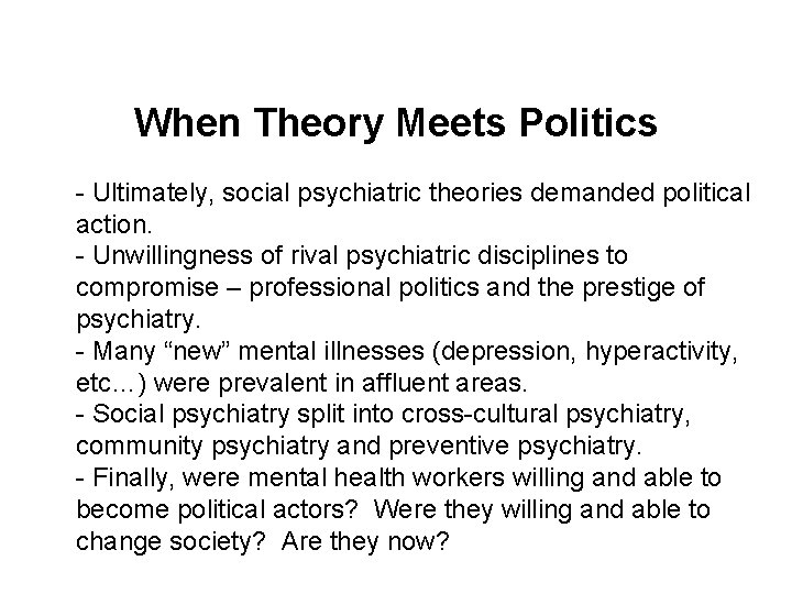 When Theory Meets Politics - Ultimately, social psychiatric theories demanded political action. - Unwillingness