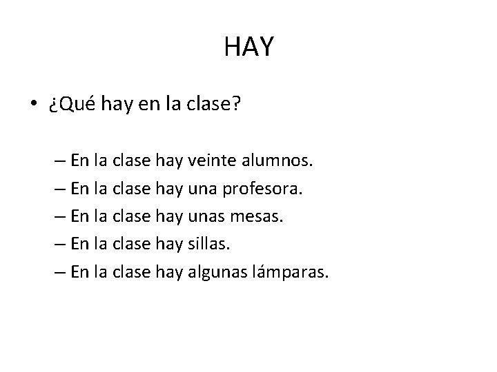 HAY • ¿Qué hay en la clase? – En la clase hay veinte alumnos.