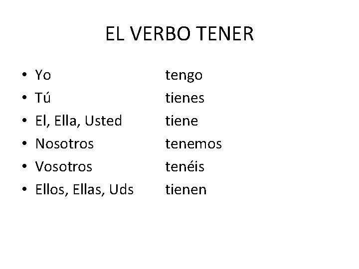 EL VERBO TENER • • • Yo Tú El, Ella, Usted Nosotros Vosotros Ellos,