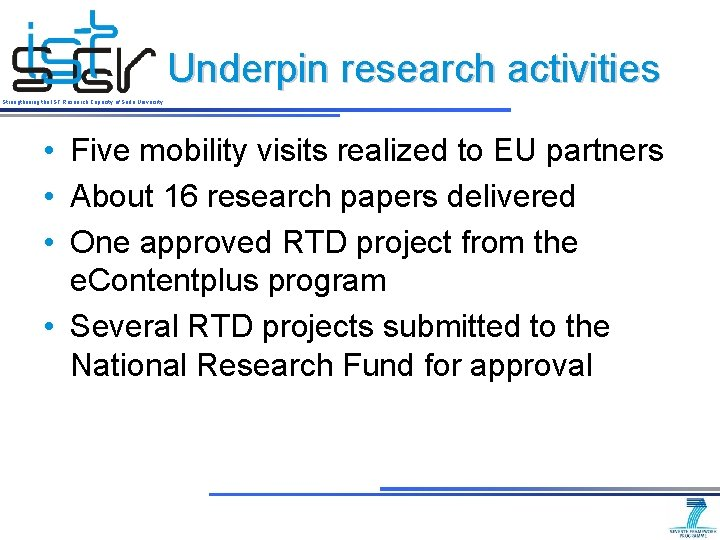 Underpin research activities Strengthening the IST Research Capacity of Sofia University • Five mobility