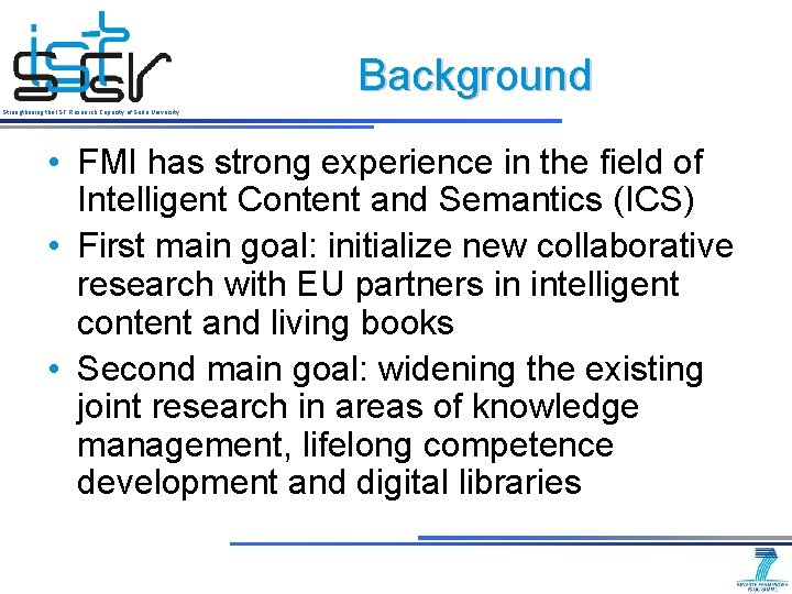 Background Strengthening the IST Research Capacity of Sofia University • FMI has strong experience