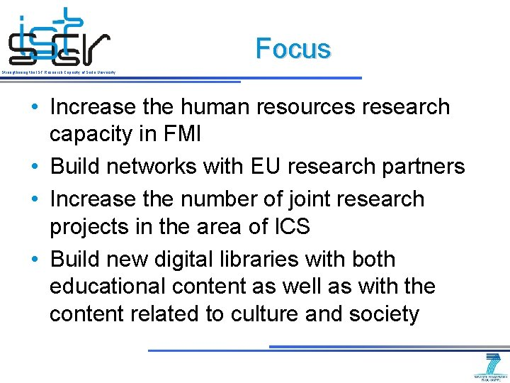 Focus Strengthening the IST Research Capacity of Sofia University • Increase the human resources
