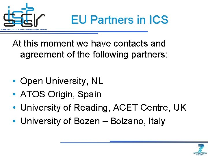 EU Partners in ICS Strengthening the IST Research Capacity of Sofia University At this