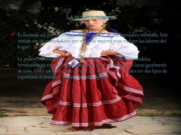 """La pollera ocueña ü Es llamada así, por ser el atuendo """"del monte"""" de"""