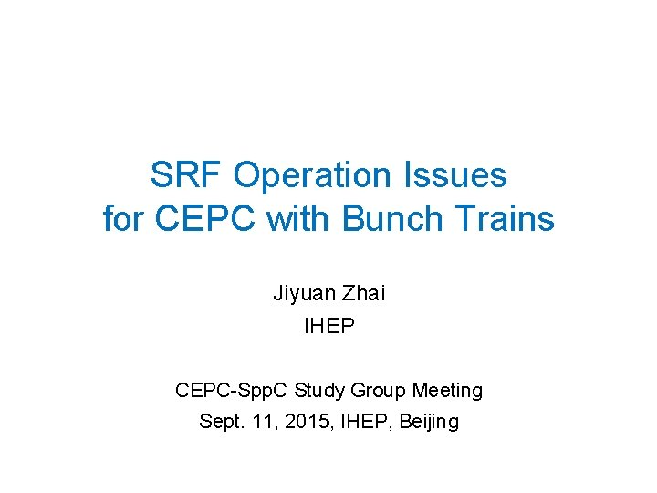 SRF Operation Issues for CEPC with Bunch Trains Jiyuan Zhai IHEP CEPC-Spp. C Study