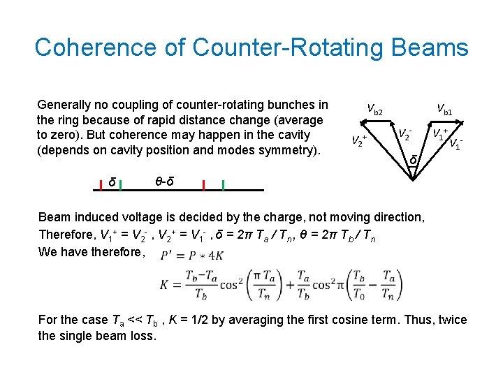Coherence of Counter-Rotating Beams Generally no coupling of counter-rotating bunches in the ring because