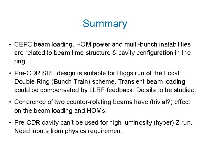 Summary • CEPC beam loading, HOM power and multi-bunch instabilities are related to beam