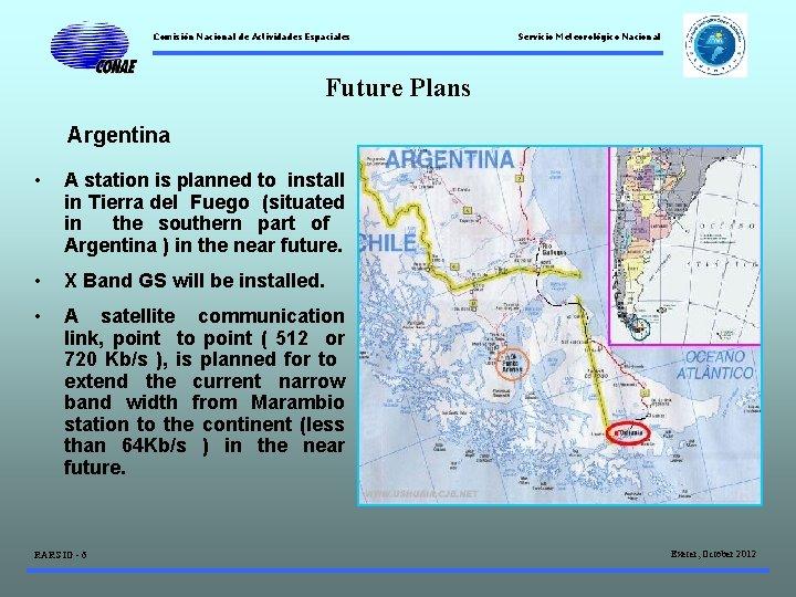 Comisión Nacional de Actividades Espaciales Servicio Meteorológico Nacional Future Plans Argentina • A station