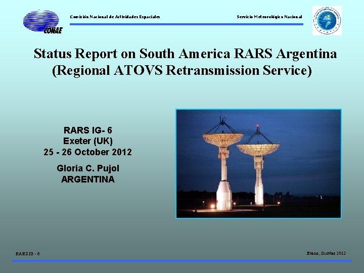 Comisión Nacional de Actividades Espaciales Servicio Meteorológico Nacional Status Report on South America RARS