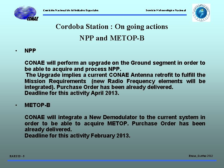 Comisión Nacional de Actividades Espaciales Servicio Meteorológico Nacional Cordoba Station : On going actions