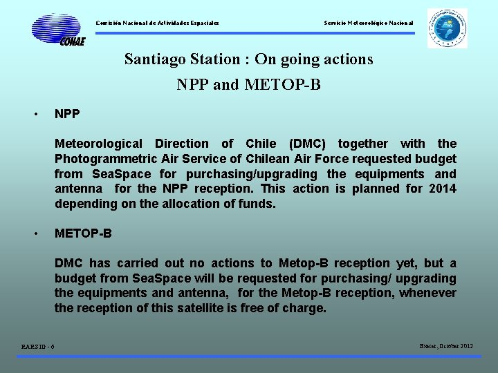 Comisión Nacional de Actividades Espaciales Servicio Meteorológico Nacional Santiago Station : On going actions