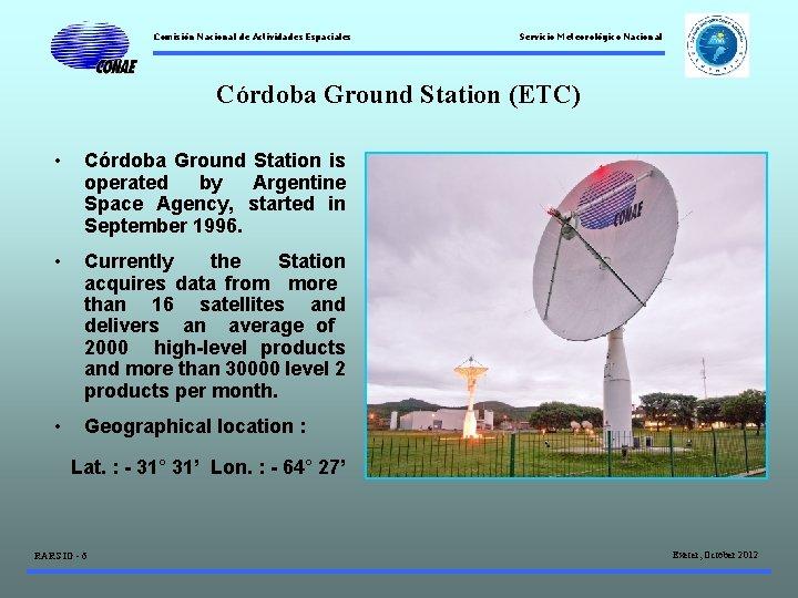 Comisión Nacional de Actividades Espaciales Servicio Meteorológico Nacional Córdoba Ground Station (ETC) • Córdoba