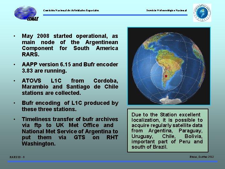 Comisión Nacional de Actividades Espaciales • May 2008 started operational, as main node of