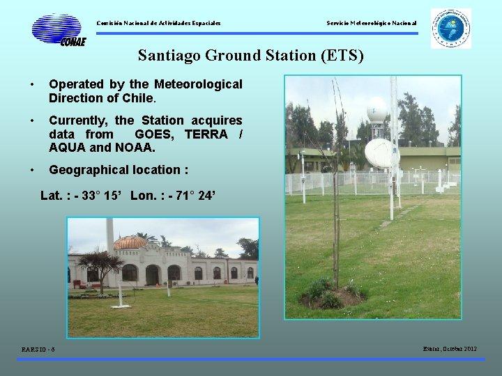 Comisión Nacional de Actividades Espaciales Servicio Meteorológico Nacional Santiago Ground Station (ETS) • Operated