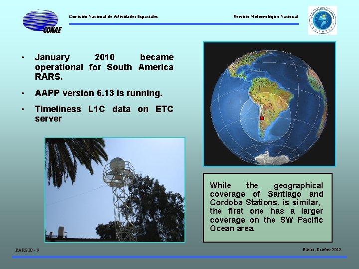 Comisión Nacional de Actividades Espaciales • January 2010 became operational for South America RARS.