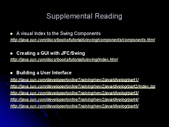 Supplemental Reading l A visual Index to the Swing Components http: //java. sun. com/docs/books/tutorial/uiswing/components.