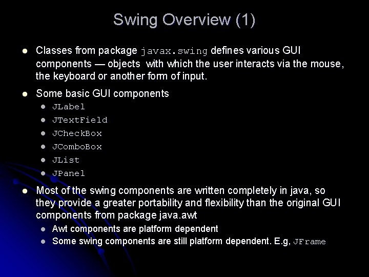 Swing Overview (1) l Classes from package javax. swing defines various GUI components —