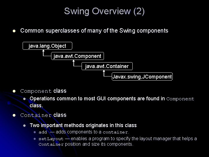 Swing Overview (2) l Common superclasses of many of the Swing components java. lang.
